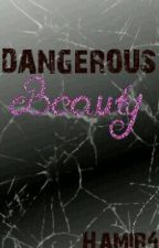 Dangerous Beauty(Revising/Editing) by hamir4