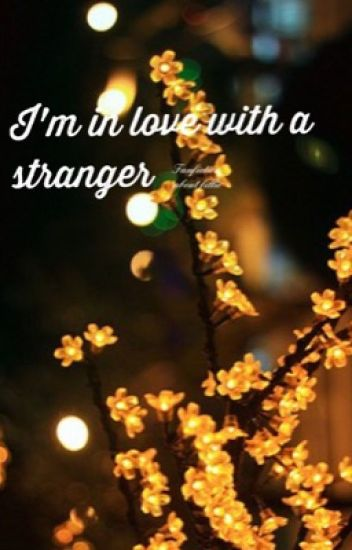 i m in love with a stranger