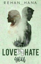 I Love Or Hate You?  by rehan_hana