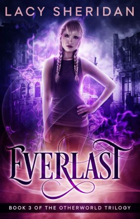 Everlast: Book 3 of the Otherworld Trilogy (Coming Soon) by Amethyst_Rain