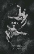 I'm Dying inside by JVTIAUBEN