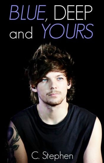 Blue, Deep and Yours |Louis Tomlinson|