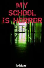 MY SCHOOL IS HORROR by lrdrina
