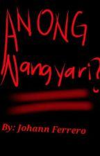 Anong Nangyari by JohannFerrero