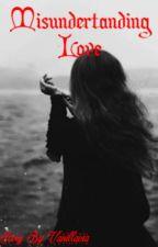 Misunderstanding Love ( COMPLETE) by hikari_iza