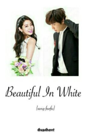 [song-fic] Beautiful In White by dheadheoot