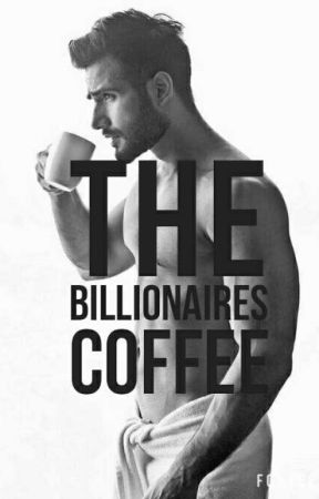 The Billionaires Coffee by p-h-a-s-e-s