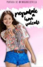 Pregúntale a Luna Valente by imkarolsevilla