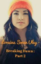 Loraina Swan Uley [5] - Breaking Dawn : Part 2 by that_one_writer_chik