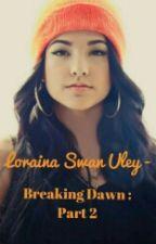Loraina Swan Uley [5] - Breaking Dawn : Part 2 by that_one_writer_chik