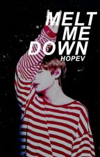 Melt me down | hopev «O.S» by bluewxy