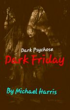 Dark Psychose : Dark Friday { BIG PAUSE } by Michael33Harris