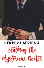 Herrera Series 3: Stalking the Mysterious Doctor by keNjiethEhandsome