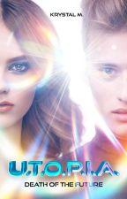 U.T.O.P.I.A. ✔ | BOOK 1 of Death of the Future Series by KrystalM
