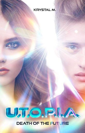 U.T.O.P.I.A. ✔ | BOOK 1 of Death of the Future Series
