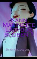 Kann Marinette Ladybug bleiben? by Andrea_ly_