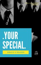 .Your Special. { Draco x Reader } by _Mira_Krisae_