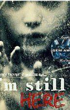I'm still here (#Wattys2017) by _Sass_Queen_