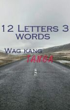12 letters 3 words wag kang tanga  by Magic_Pitch