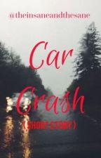 Car Crash ( short story ) by theinsaneandthesane