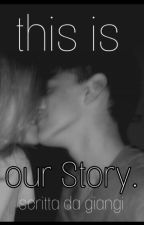 Our Story. by giangiandreozzi