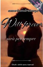 WILL FOREVER sara' per sempre by americandream92
