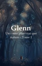 Un conte plus vrai que nature - Tome 1 : Glenn [BxB] by AnteikuUta
