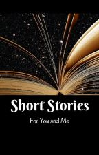 Short Stories for You and Me by Dark_Nova640