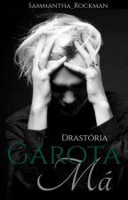 Garota Má - Drastória by Sammantha_Rockman