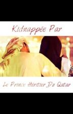Kidnappé par...le prince héritier du Quatar  by shanawnt