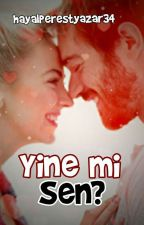 Yine mi Sen ? by hayalperestyazar34