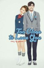 Too Close to Love You by yuraxxi