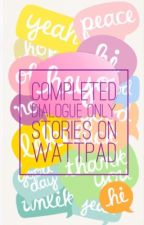 Completed Dialogue-Only Stories on Wattpad by KinoEgg