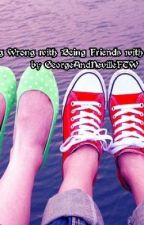 There's Nothing Wrong With Being Friends With Your Opposite by GeorgeAndNevFTW