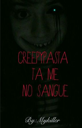 Creepypasta Ta me no Sangue by MyKillerr