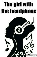 The Girl With The Headphone [#3] ✔ by satsigirl2