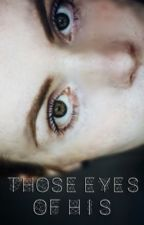 Those Eyes of His by candyflossdreamer
