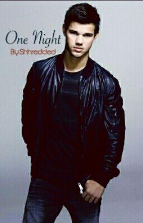 One Night by Shhredded