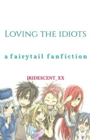 Loving The Idiots - Fairy Tail [Nalu, Gruvia, Jerza, Gale, Rowen & More!] by iridescent_xx