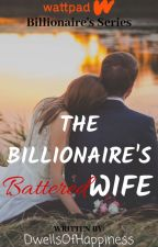 The Billionaire's Battered Wife (On-Going) #Wattys2017 by DwellsOfHappiness