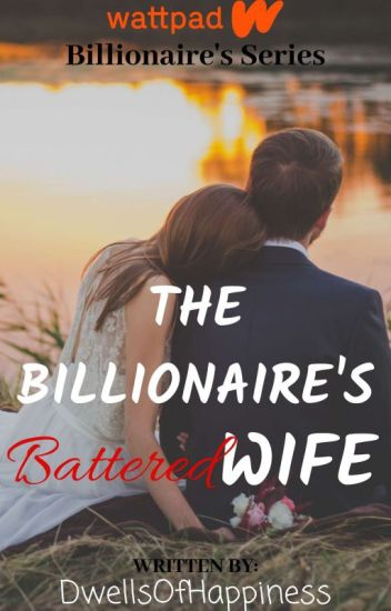 The Billionaire's Battered Wife (On-Going) #Wattys2017