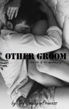 OTHER GROOM... the tale of the rejected guy... by TheHimalayanPrincess