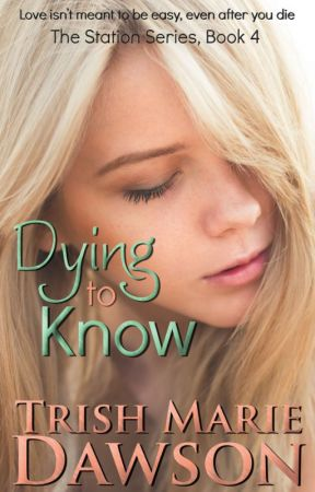 DYING to KNOW by TrishMarieDawson