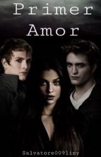 Primer Amor (Edward Cullen) by Salvatore009liny