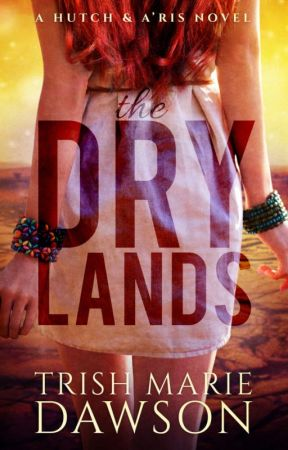 THE DRY LANDS, A Hutch and A'ris Novel by TrishMarieDawson