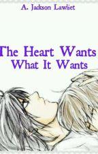 The Heart Wants What It Wants ( Lawlight fanfic ) by Ale__Jackson