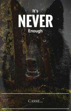It's never enough [Terminé] by casse2000