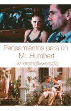 Pensamientos para un Mr. Humbert [1] by -wheretheflxwersdie