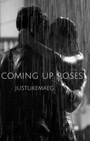 coming up roses by justlikemaeg