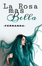 La Rosa Más Bella by --F-E-R-N-A-N-D-A--